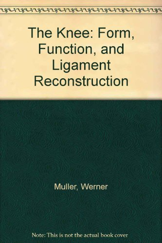 The Knee: Form, Function, and Ligament Reconstruction: Muller, Werner