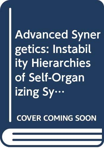 Advanced Synergetics Instability Hierarchies of Self-Organizing Systems: Haken, Hermann
