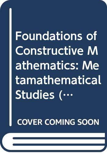 9780387121734: Foundations of Constructive Mathematics: Metamathematical Studies (Ergebnisse Der Mathematik Und Ihrer Grenzgebiete 3 Folge)