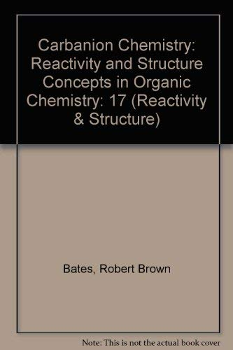 9780387123455: Carbanion Chemistry: Reactivity and Structure Concepts in Organic Chemistry (Reactivity & Structure)