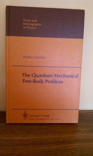 The Quantum Mechanical Few-Body Problem (Texts &: Walter Gloeckle