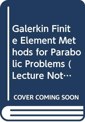 9780387129112: Galerkin Finite Element Methods for Parabolic Problems (Lecture Notes in Mathematics)