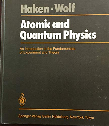 Atomic and Quantum Physics: An Introduction to the Fundamentals of Experiment and Theory: Haken, H....