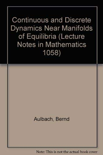 9780387133294: Continuous and Discrete Dynamics Near Manifolds of Equilibria (Lecture Notes in Mathematics 1058)
