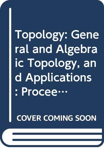 Topology: General and Algebraic Topology, and Applications: International Topological Conference