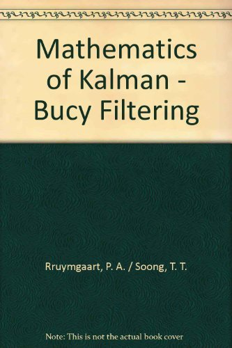 Mathematics of Kalman-Bucy filtering (Springer series in information sciences): P. A Ruymgaart