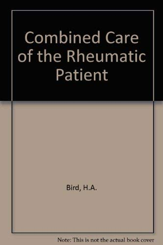 Combined Care of the Rheumatic Patient: Bird, H.A.; Hill, Jacqueline; Le Gallez, Patricia