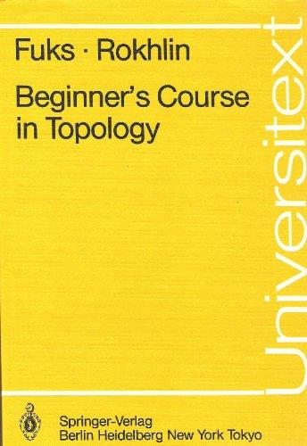 Beginner's Course in Topology: Geometric Chapters (Springer: D. B. Fuks,