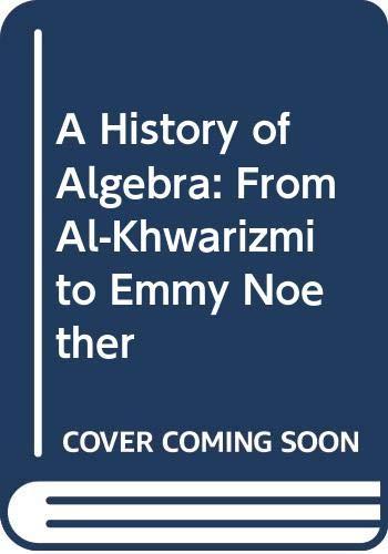 9780387136103: A History of Algebra: From Al-Khwarizmi to Emmy Noether
