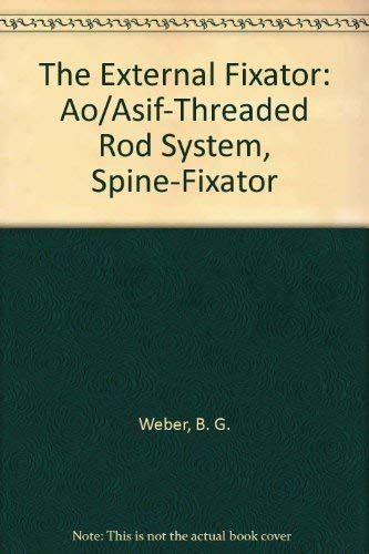9780387137568: The External Fixator: Ao/Asif-Threaded Rod System, Spine-Fixator