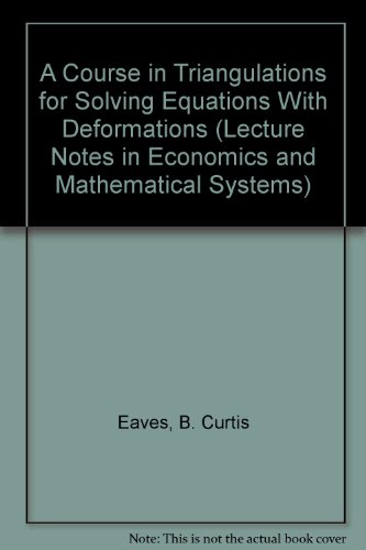 9780387138763: A Course in Triangulations for Solving Equations With Deformations (Lecture Notes in Economics & Mathematical Systems)