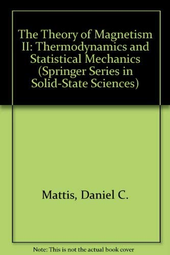 The Theory of Magnetism II: Thermodynamics and Statistical Mechanics: Mattis, Daniel Charles
