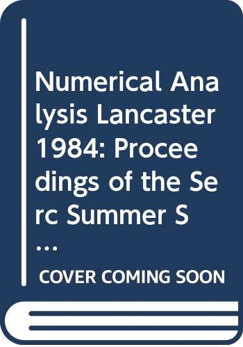 Numerical Analysis Lancaster 1984: Proceedings of the: S. E. R.