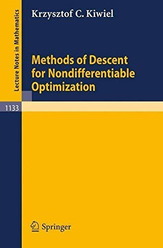 Methods of Descent for Nondifferentiable Optimization (Lecture: Kiwiel, Krzysztof C.