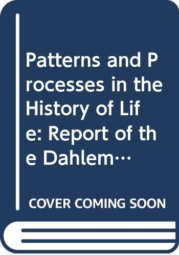 9780387159652: Patterns and Processes in the History of Life: Report of the Dahlem Workshop on Patterns and Processes in the History of Life Berlin 1985, June 16-21 (Dahlem Workshop Reports)