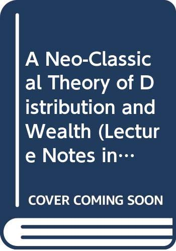 9780387160627: A Neo-Classical Theory of Distribution and Wealth (Lecture Notes in Economics & Mathematical Systems)