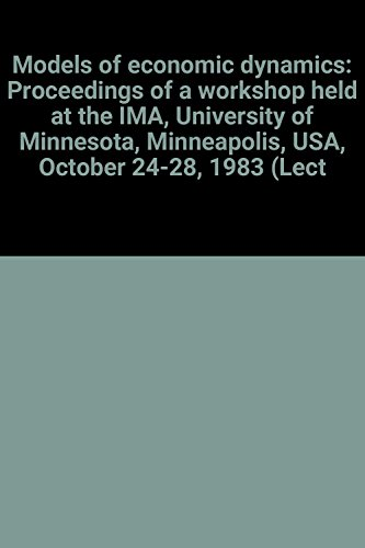 9780387160986: Models of economic dynamics: Proceedings of a workshop held at the IMA, University of Minnesota, Minneapolis, USA, October 24-28, 1983 (Lecture notes in economics and mathematical systems)