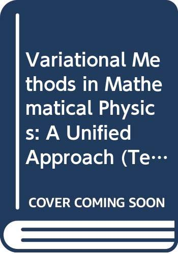 9780387161907: Variational Methods in Mathematical Physics: A Unified Approach (Texts & Monographs in Physics)