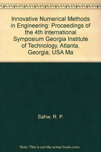 Innovative Numerical Methods in Engineering: Proceedings of the 4th International Symposium Georgia Institute of Technology, Atlanta, Georgia, USA Ma (A Computational Mechanics publication) (0387163514) by A. Chaudouet; C. A. Brebbia; C. Marino; J. Periaux; J. Wu; R. P. Sahw