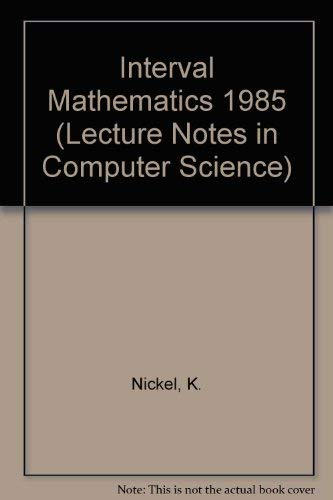 Interval Mathematics 1985 (Lecture Notes in Computer Science): Nickel, K.