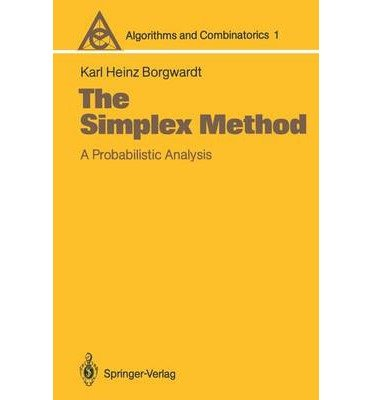 9780387170961: The Simplex Method: A Probabilistic Analysis (Algorithms and Combinatorics Study and Research Texts)