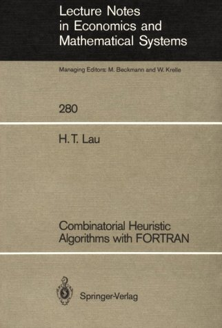 Combinatorial Heuristic Algorithms With Fortran (Lecture Notes: H. T. Lau