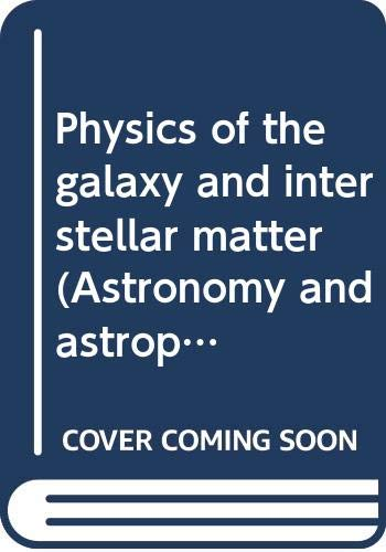9780387173146: Physics of the galaxy and interstellar matter (Astronomy and astrophysics library)