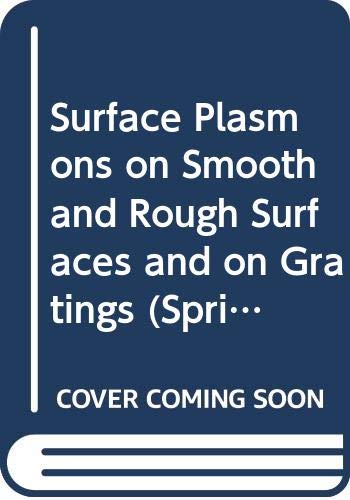 9780387173634: Surface Plasmons on Smooth and Rough Surfaces and on Gratings (Springer Tracts in Modern Physics)