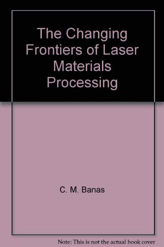 The Changing Frontiers of Laser Materials Processings: Banas, C. M.