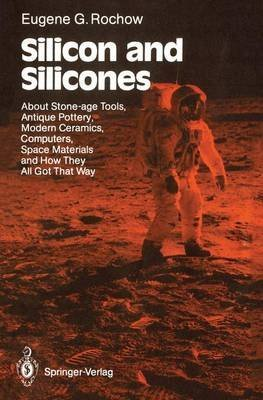 9780387175652: Silicon and Silicones: About Stone-Age Tools, Antique Pottery, Modern Ceramics, Computers, Space Materials, and How They All Got That Way