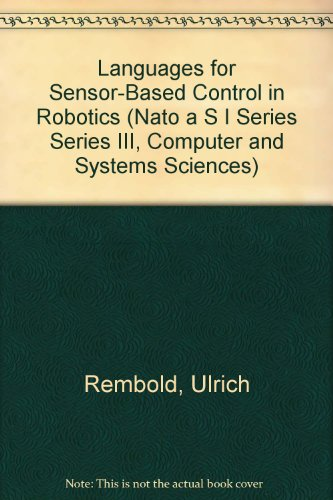 Languages for Sensor-Based Control in Robotics (Nato a S I Series Series III, Computer and Systems ...
