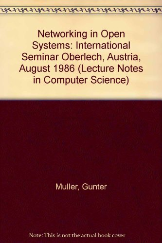 Networking in Open Systems: International Seminar Oberlech, Austria, August 1986 (Lecture Notes in ...