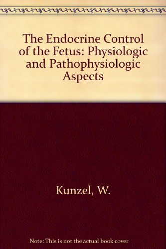 9780387183343: The Endocrine Control of the Fetus: Physiologic and Pathophysiologic Aspects
