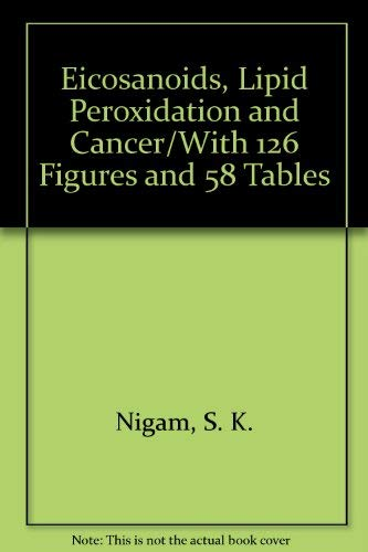 Eicosanoids, Lipid Peroxidation and Cancer/With 126 Figures and 58 Tables: Nigam, S. K., ...