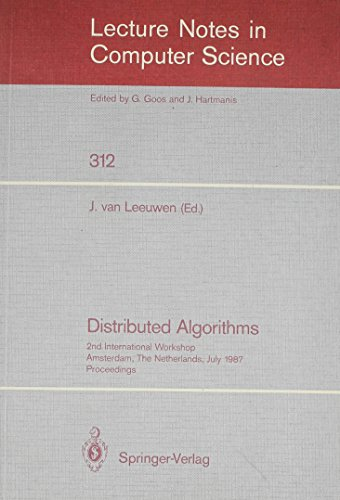 9780387193663: Distributed Algorithms, 2nd International Workshop, Amsterdam, the Netherlands, July 1987: Proceedings (Lecture Notes in Computer Science)