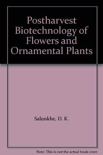 Postharvest Biotechnology of Flowers and Ornamental Plants: Salunkhe, D. K., Bhat, N. R., Desai, B....
