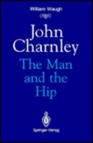 John Charnley: The Man and the Hip: Waugh, W.