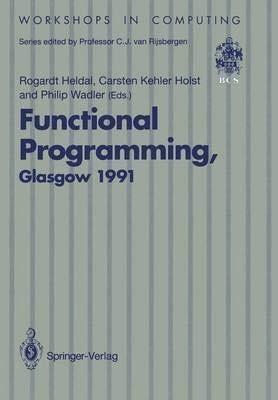 9780387197609: Functional Programming, Glasgow 1991: Proceedings of the 1991 Glasgow Workshop on Functional Programming, Portree, Isle of Skye, 12-14 August 1991 (Workshops in Computing)