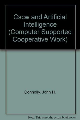 Cscw and Artificial Intelligence (Computer Supported Cooperative Work): Springer-Verlag