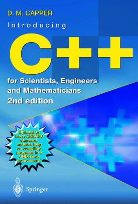 The C++ Programming Language for Scientists, Engineers,: D. M. Capper