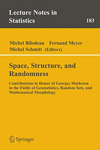 Space, Structure And Randomness: Contributions In Honor Of Georges Matheron In The Fields Of ...