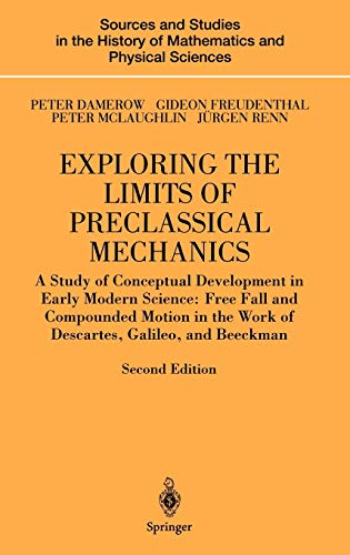 9780387205731: Exploring the Limits of Preclassical Mechanics: A Study of Conceptual Development in Early Modern Science: Free Fall and Compounded Motion in the Work ... History of Mathematics and Physical Sciences)