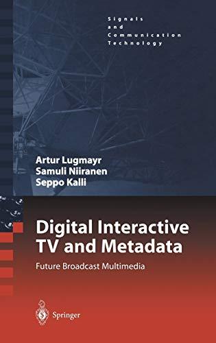 Digital Interactive TV and Metadata: Artur Lugmayr