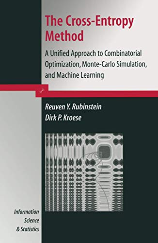 9780387212401: The Cross-Entropy Method: A Unified Approach to Combinatorial Optimization, Monte-Carlo Simulation and Machine Learning (Information Science and Statistics)