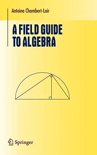 A Field Guide to Algebra: Antoine Chambert-Loir