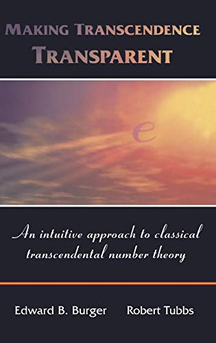 9780387214443: Making Transcendence Transparent: An intuitive approach to classical transcendental number theory