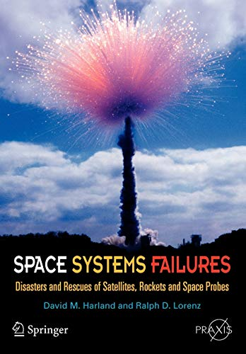 Space Systems Failures: Disasters and Rescues of: David M. Harland,