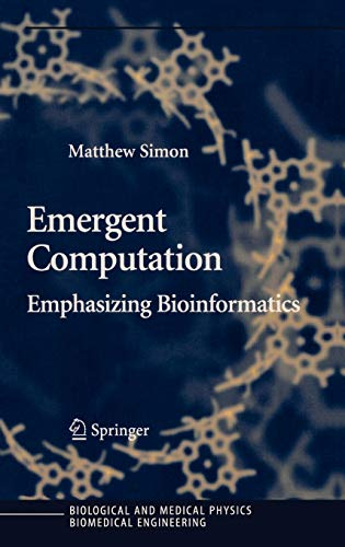 9780387220468: Emergent Computation: Emphasizing Bioinformatics (Biological and Medical Physics, Biomedical Engineering)