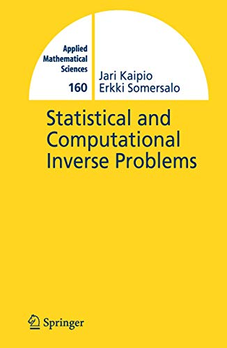 9780387220734: Statistical and Computational Inverse Problems: v. 160 (Applied Mathematical Sciences)