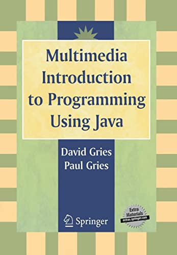 Multimedia Introduction to Programming Using Java: David Gries, Paul